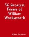 50 Greatest Poems Of William Wordsworth