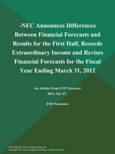 -NEC Announces Differences Between Financial Forecasts And Results For The First Half, Records Extraordinary Income And Revises Financial Forecasts For The Fiscal Year Ending March 31, 2012