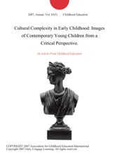 Cultural Complexity In Early Childhood: Images Of Contemporary Young Children From A Critical Perspective.