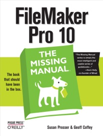 FileMaker Pro 10: The Missing Manual - Susan Prosser & Geoff Coffey