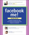 Facebook Me A Guide To Socializing Sharing And Promoting On Facebook 2e