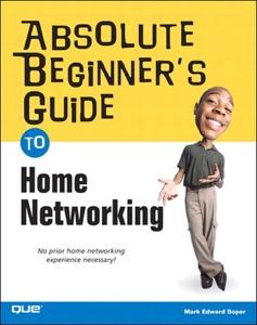 Absolute Beginner's Guide to Home Networking da Mark Edward Soper
