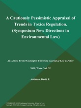 A Cautiously Pessimistic Appraisal Of Trends In Toxics Regulation (Symposium: New Directions In Environmental Law)