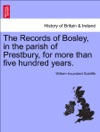 The Records Of Bosley In The Parish Of Prestbury For More Than Five Hundred Years