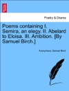 Poems Containing I Semira An Elegy II Abelard To Eloisa III Ambition By Samuel Birch