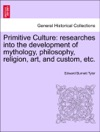 Primitive Culture Researches Into The Development Of Mythology Philosophy Religion Art And Custom Etc Vol II Third Edition Revised