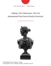 Adding a New Dimension: The 61st International Film Festival Berlin (Festivals)