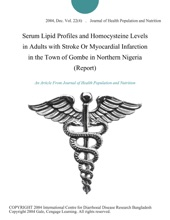 Serum Lipid Profiles And Homocysteine Levels In Adults With Stroke Or Myocardial Infarction In The Town Of Gombe In Northern Nigeria (Report)