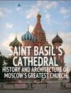 Saint Basils Cathedral History And Architecture Of Moscows Greatest Church