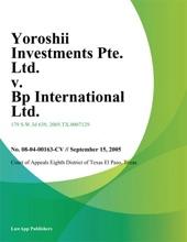 Yoroshii Investments Pte. Ltd. v. Bp International Ltd.