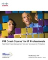 PM Crash Course For IT Professionals Real-World Project Management Tools And Techniques For IT Initiatives