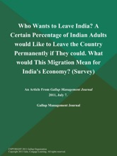 Who Wants to Leave India? A Certain Percentage of Indian Adults would Like to Leave the Country Permanently if They could. What would This Migration Mean for India's Economy? (Survey)