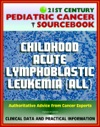 21st Century Pediatric Cancer Sourcebook Childhood Acute Lymphoblastic Leukemia ALL - Clinical Treatment Data With Practical Information For Patients Families Physicians