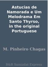 Astucias De Namorada E Um Melodrama Em Santo Thyrso, In The Original Portuguese