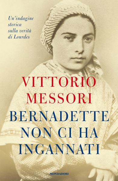 Bernadette non ci ha ingannati di Vittorio Messori