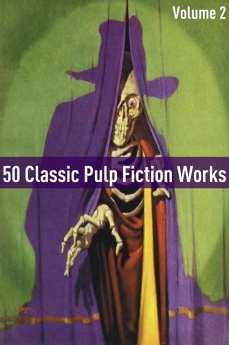 Wilkie Collins, E. Phillips Oppenheim, Marion Zimmer Bradley, H. Rider Haggard & Edgar Rice Burroughs - 50 Classic Pulp Fiction Works: Volume 2