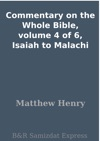Commentary On The Whole Bible Volume 4 Of 6 Isaiah To Malachi