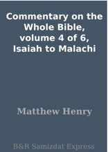 Commentary on the Whole Bible, volume 4 of 6, Isaiah to Malachi
