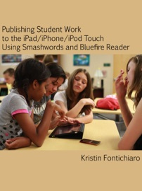 Publishing Student Writing To The Ipad Iphone Ipod Touch Using Smashwords And Bluefire Reader