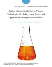 Factors Influencing Adoption of Wireless Technologies: Key Policy Issues, Barriers and Opportunities for People with Disabilities.