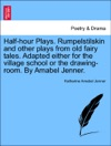 Half-hour Plays Rumpelstilskin And Other Plays From Old Fairy Tales Adapted Either For The Village School Or The Drawing-room By Amabel Jenner