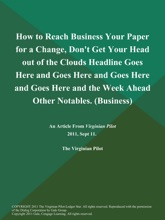 How to Reach Business Your Paper for a Change, Don't Get Your Head out of the Clouds Headline Goes Here and Goes Here and Goes Here and Goes Here and the Week Ahead Other Notables (Business)