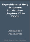 Expositions Of Holy Scripture St Matthew Chapters IX To XXVIII