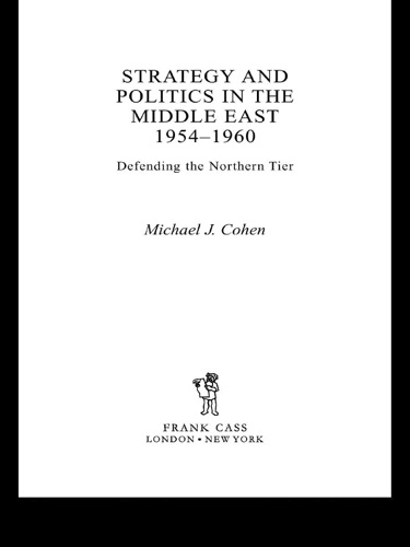 Michaël Cohen - Strategy and Politics in the Middle East, 1954-1960