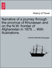 Narrative Of A Journey Through The Province Of Khorassan And On The N.W. Frontier Of Afghanistan In 1875 ... With Illustrations.VOL.I