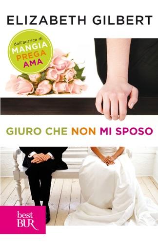 Elizabeth Gilbert - Giuro che non mi sposo