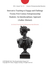 Innovative Teaching To Engage And Challenge Twenty-First Century Entrepreneurship Students: An Interdisciplinary Approach (Author Abstract)