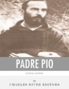Catholic Legends The Life And Legacy Of Padre Pio
