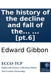 The History Of The Decline And Fall Of The Roman Empire By Edward Gibbon Esq  Pt6