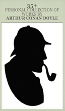 35+ Personal Collection Of Works By  Arthur Conan Doyle Include:The Adventures Of Sherlock Holmes, The Lost World, The Hound Of The Baskervilles, The Sign Of The Four, Memoirs Of Sherlock Holmes, The Return Of Sherlock Holmes,