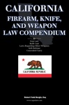 California Firearm Knife And Weapon Law Compendium