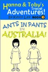 Hanna And Tobys Travel Adventures Book 1 Ants In Pants In Australia