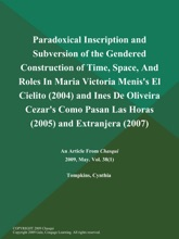 Paradoxical Inscription and Subversion of the Gendered Construction of Time, Space, And Roles in Maria Victoria Menis's El Cielito (2004) and Ines de Oliveira Cezar's Como Pasan Las Horas (2005) and Extranjera (2007)