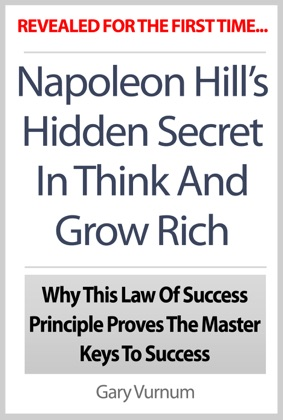 Napoleon Hill's Hidden Secret In Think And Grow Rich: Why This Law Of Success Principle Proves The Master Keys To Success image