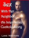 Sex With Her Neighbor An InterracialCuckold Story