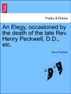 An Elegy Occasioned By The Death Of The Late Rev Henry Peckwell DD Etc