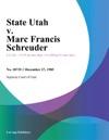 State Utah V Marc Francis Schreuder