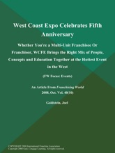West Coast Expo Celebrates Fifth Anniversary: Whether You're A Multi-Unit Franchisee Or Franchisor, WCFE Brings The Right Mix Of People, Concepts And Education Together At The Hottest Event In The West (Fw Focus: Events)