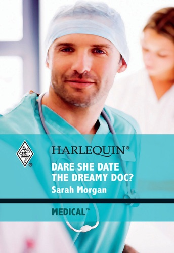 Sarah Morgan - Dare She Date the Dreamy Doc?