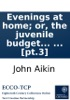Evenings At Home; Or, The Juvenile Budget Opened: Consisting Of A Variety Of Miscellaneous Pieces, ... [pt.3]