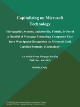 Capitalizing on Microsoft Technology: Mortgageflex Systems, Jacksonville, Florida, Is One of a Handful of Mortgage Technology Companies That have Won Special Recognition As Microsoft Gold Certified Partners (Technology)