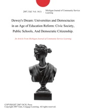 Dewey's Dream: Universities and Democracies in an Age of Education Reform: Civic Society, Public Schools, And Democratic Citizenship.