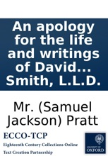 An apology for the life and writings of David Hume, Esq: with a parallel between him and the late Lord Chesterfield: to which is added an address to one of the people called Christians. By way of reply to his letter to Adam Smith, L.L.D.