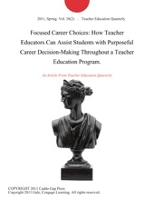 Focused Career Choices: How Teacher Educators Can Assist Students With Purposeful Career Decision-Making Throughout A Teacher Education Program.