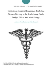 Contentious Issues In Research On Trafficked Women Working In The Sex Industry: Study Design, Ethics, And Methodology.