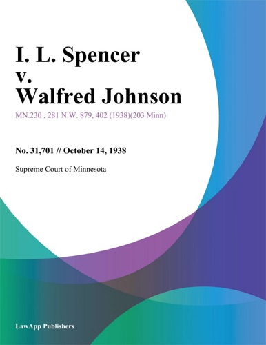 En Banc Supreme Court of Minnesota - I. L. Spencer v. Walfred Johnson